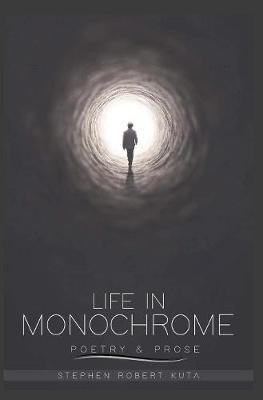 Life in Monochrome by Stephen Robert Kuta