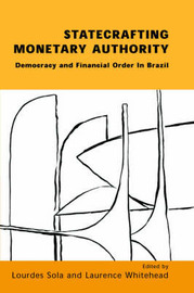 Statecrafting Monetary Authority: Democracy and Financial Order in Brazil by Lourdes Sola image