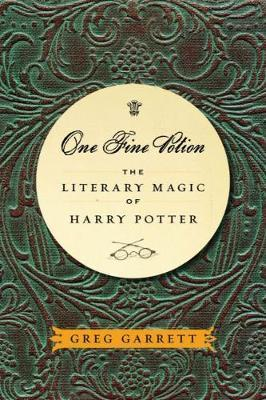 One Fine Potion: The Literary Magic of Harry Potter by Greg Garrett