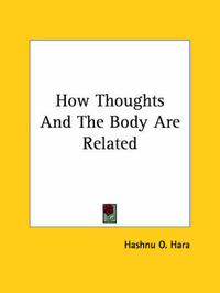 How Thoughts and the Body Are Related by Hashnu O. Hara