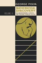 Mathematical Discovery on Understanding, Learning, and Teaching Problem Solving, Volume II by Polya George