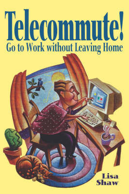 Telecommute!: Go to Work without Leaving Home by Lisa Shaw