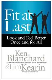 Fit at Last: Look and Feel Better Once and for All by Ken Blanchard