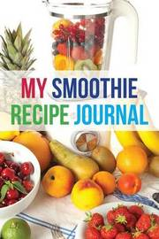 My Smoothie Recipe Journal: Fruit Shake, 6 X 9, 200 Blank Smoothie Recipes by My Smoothie Recipe Journal image