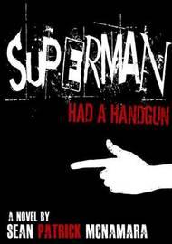Superman Had a Handgun by Sean Patrick McNamara