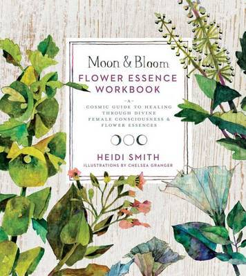 Moon & Bloom Flower Essence Workbook by Heidi Smith image