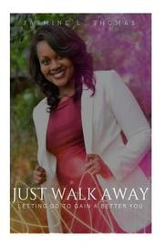 Just Walk Away by Jasmine L Thomas image