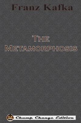 The Metamorphosis (Chump Change Edition) by Franz Kafka