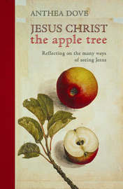 Jesus Christ the Apple Tree by Anthea Dove image