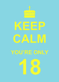 Keep Calm You're Only 18
