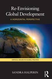 Re-Envisioning Global Development by Sandra Halperin