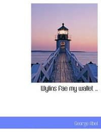Wylins Fae My Wallet .. by George Abel
