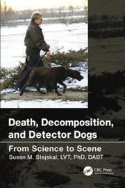 Death, Decomposition, and Detector Dogs by Susan M. Stejskal