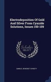 Electrodeposition of Gold and Silver from Cyanide Solutions, Issues 150-159 by Samuel Benedict Christy