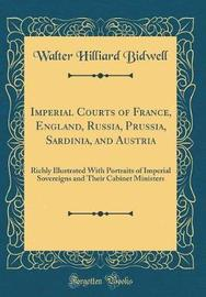 Imperial Courts of France, England, Russia, Prussia, Sardinia, and Austria by Walter Hilliard Bidwell image