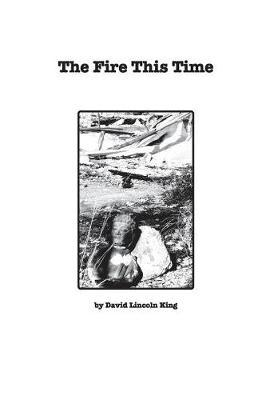 The Fire This Time by David Lincoln King