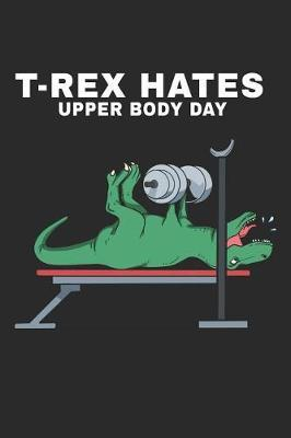 T-Rex Hates Upper Body Day by Maximus Designs