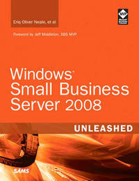 Windows Small Business Server 2008 Unleashed by Eriq Oliver Neale