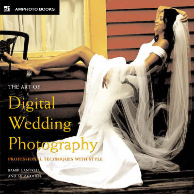 The Art of Digital Wedding Photography by Bambi Cantrell