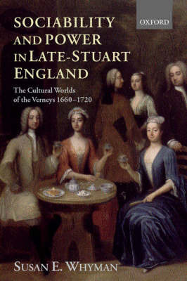 Sociability and Power in Late Stuart England by Susan E. Whyman