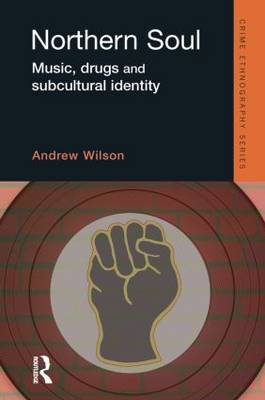 Northern Soul: Music, Drugs and Subcultural Identity by Andrew Wilson