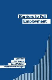 Barriers to Full Employment by J.A. Kregel