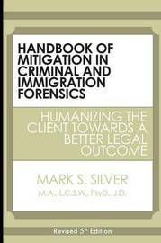 Handbook of Mitigation in Criminal and Immigration Forensics by Mark S. Silver
