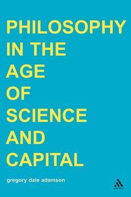 Philosophy in the Age of Science and Capital by Gregory Dale Adamson image