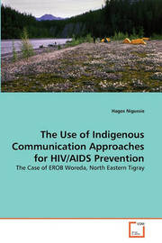 The Use of Indigenous Communication Approaches for HIV/AIDS Prevention by Hagos Nigussie