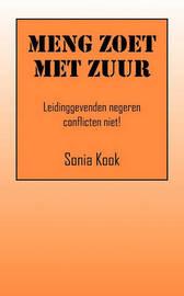 Meng Zoet Met Zuur: Leidinggevenden Negeren Conflicten Niet! by Sonia Kook