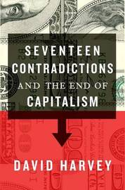 Seventeen Contradictions and the End of Capitalism by David Harvey