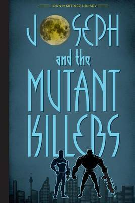 Joseph and the Mutant Killers by John Martinez Hulsey image