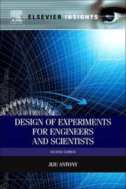 Design of Experiments for Engineers and Scientists by Jiju Antony