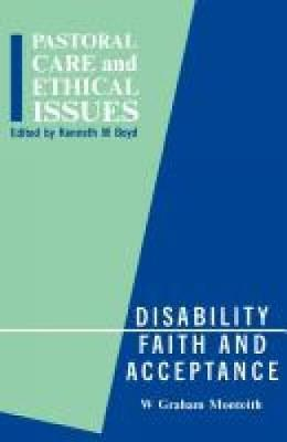 Disability, Faith and Acceptance by Graham W. Monteith