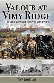 Valour at Vimy Ridge by Tom Douglas
