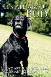 It's All about Bud by Lloyd Arthur Wiggins