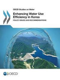 OECD Studies on Water Enhancing Water Use Efficiency in Korea by Oecd