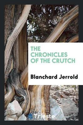 The Chronicles of the Crutch by Blanchard Jerrold
