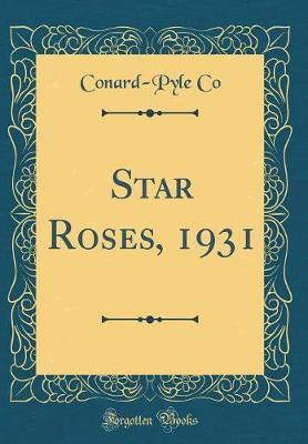 Star Roses, 1931 (Classic Reprint) by Conard-Pyle Co