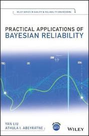 Practical Applications of Bayesian Reliability by Yan Liu