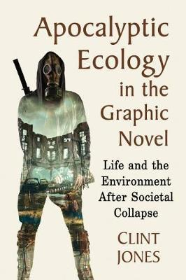 Apocalyptic Ecology in the Graphic Novel by Clint Jones