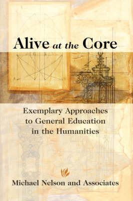 Alive at the Core: Exemplary Approaches to General Education in the Humanities by Michael Nelson image
