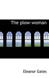 The Plow-Woman by Eleanor Gates