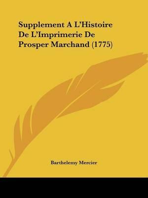 Supplement A L'Histoire De L'Imprimerie De Prosper Marchand (1775) by Barthelemy Mercier image