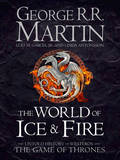 The World of Ice and Fire: The Untold History of the World of A Game of Thrones by George R.R. Martin
