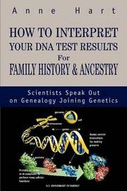 How to Interpret Your DNA Test Results for Family History by Anne Hart
