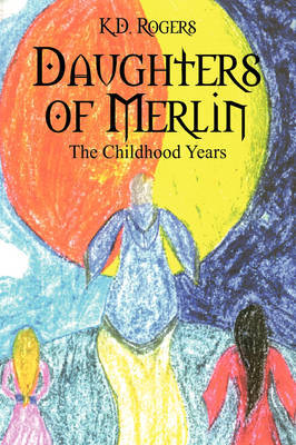 Daughters of Merlin: The Childhood Years by K D Rogers image