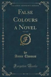 False Colours a Novel, Vol. 2 of 3 (Classic Reprint) by Annie Thomas
