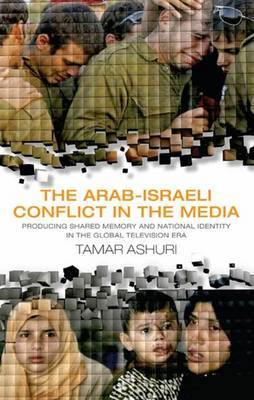 The Arab-Israeli Conflict in the Media by Tamar Ashuri image