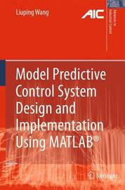Model Predictive Control System Design and Implementation Using MATLAB (R) by Liuping Wang